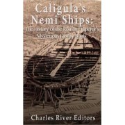 Caligula's Nemi Ships by Charles River Editors