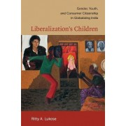 Liberalization's Children by Ritty A. Lukose