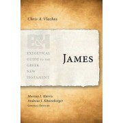 Exegetical Guide to the Greek New Testament: James by Chris A Vlachos
