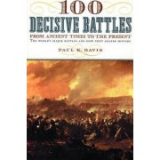 100 Decisive Battles by Paul K Davis