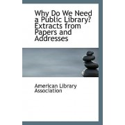Why Do We Need a Public Library? Extracts from Papers and Addresses by American Library Association