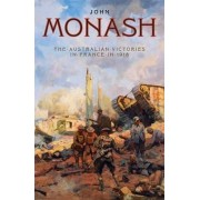The Australian Victories In France In 1918, by Sir John Monash