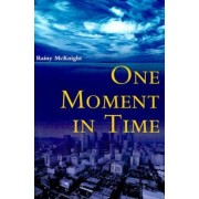 One Moment in Time by Rainy McKnight