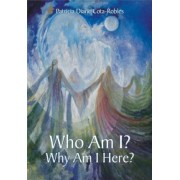 Who Am I? Why Am I Here? by Patricia Diane Cota-Robles