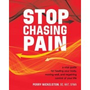 Stop Chasing Pain: A Vital Guide for Healing Your Body, Moving Well, and Regaining Control of Your Life
