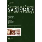 Preventive and Planned Maintenance of Protected Buildings. Methodological Tools For the Development of Inspection Activities and Maintenance Plans. by Cecchi, Roberto;Gasparoli, Paolo