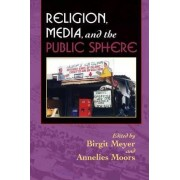 Religion, Media, and the Public Sphere by Birgit Meyer