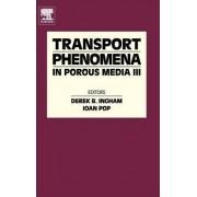Transport Phenomena in Porous Media III by Derek B. Ingham