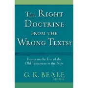 The Right Doctrine from the Wrong Text?: Essays on the Use of the Old Testament in the New