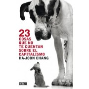 23 cosas que no te cuentan sobre el capitalismo / 23 Things They Don't Tell You About Capitalism by Ha-Joon Chang