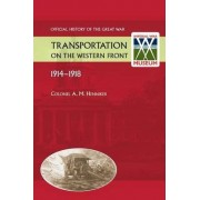Transportation on the Western Front 1914-18. Official History of the Great War. by Colonel Am Henniker