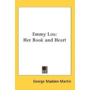 Emmy Lou Her Book and Heart by George Madden Martin