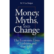 Money, Myths, and Change by M. V. Lee Badgett