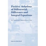 Positive Solutions of Differential, Difference and Integral Equations by Ravi P. Agarwal
