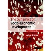 The Dynamics of Socio-Economic Development by Adam Szirmai