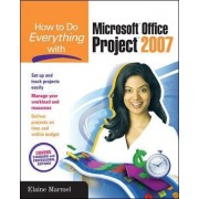 How to Do Everything with Microsoft Office Project 2007 by Elaine J. Marmel