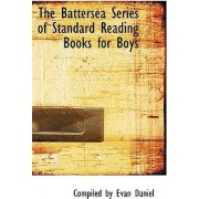 The Battersea Series of Standard Reading Books for Boys by Compiled By Evan Daniel