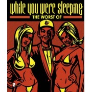The Worst of While You Were Sleeping by Roger Gastman