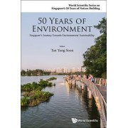 50 Years of Environment: Singapore's Journey Towards Environmental Sustainability by Yong Soon Tan