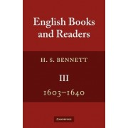 English Books and Readers 1603-1640 1603-40: Being a Study of the History of the Book Trade in the Reigns of James I and Charles I by H. S. Bennett
