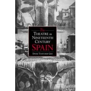 The Theatre in Nineteenth-Century Spain by David Thatcher Gies