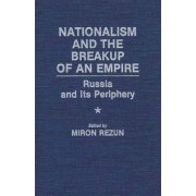 Nationalism and the Breakup of an Empire by Miron Rezun
