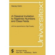A Classical Invitation to Algebraic Numbers and Class Fields by Harvey Cohn