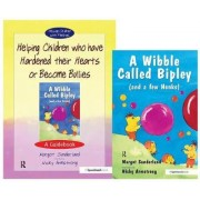 Helping Children Who Have Hardened Their Hearts or Become Bullies & Wibble Called Bipley (and a Few Honks): AND Wibble Called Bipley (and a Few Honks) by Margot Sunderland