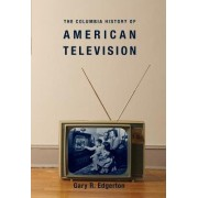 The Columbia History of American Television by Gary Edgerton