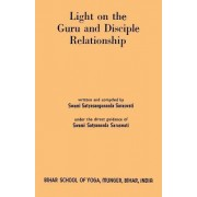 Light on the Guru and Disciple Relationship by Swami Satyasangananda Saraswati