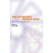 The Economic World View by Uskali Maki
