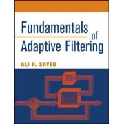 Fundamentals of Adaptive Filtering by Ali H. Sayed
