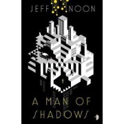 A Man of Shadows by Jeff Noon