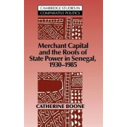 Merchant Capital and the Roots of State Power in Senegal by Catherine Boone