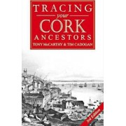 A Guide to Tracing Your Cork Ancestors by Tony McCarthy