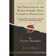 The Provinces of the Roman Empire, from Caesar to Diocletian, Vol. 1 by Theodor Mommsen