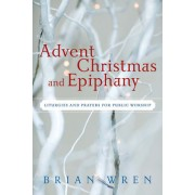 Advent, Christmas, and Epiphany: Liturgies and Prayers for Public Worship [With CDROM]
