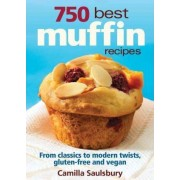 750 Best Muffin Recipes by Camilla Saulsbury