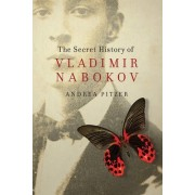 The Secret History of Vladimir Nabokov by Andrea Pitzer