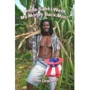 Uncle Sam I Want My Money Back Mon! by Theo Drackett