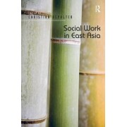 Social Work in East Asia by Christian Aspalter