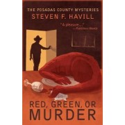 Red, Green, or Murder by Steven F. Havill