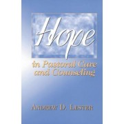 Hope in Pastoral Care and Counseling by Andrew D. Lester