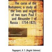 The Curse of the Romanovs; A Study of the Lives and Reigns of Two Tsars Paul I and Alexander I of Ru by Rappoport A S (Angelo Solomon)
