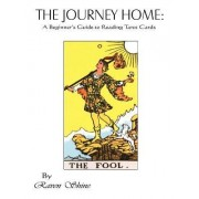 The Journey Home: A Beginner's Guide to Reading Tarot Cards by Raven Shine