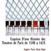 Esquisse Da Une Histoire Des Thacatres de Paris de 1548 a 1635 by Eugaune Pierre Marie Rigal