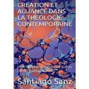 Creation Et Alliance Dans La Theologie Contemporaine: Une Synthese Des Principales Cles D'Interpretation