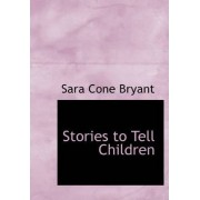 Stories to Tell Children by Sara Cone Bryant