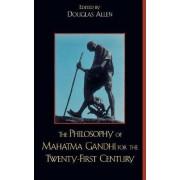 The Philosophy of Mahatma Gandhi for the Twenty-First Century by Douglas Allen