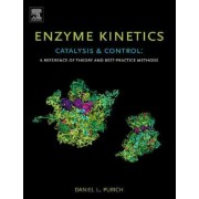 Enzyme Kinetics: Catalysis and Control by Daniel Purich